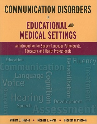 Communication Disorders in Educational and Medical Settings By Haynes, William O./ Moran, Michael J., Ph.d./ Pindzola, Rebekah H., Ph.D.
